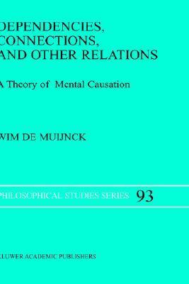 Dependencies, Connections, and Other Relations A Theory of Mental Causation  2003 9781402013911 Front Cover