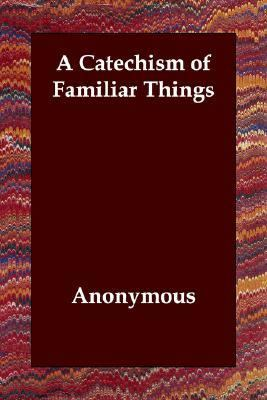 Catechism of Familiar Things N/A 9781406804911 Front Cover