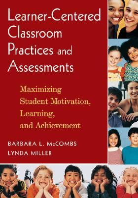 Learner-Centered Classroom Practices and Assessments Maximizing Student Motivation, Learning, and Achievement  2007 edition cover