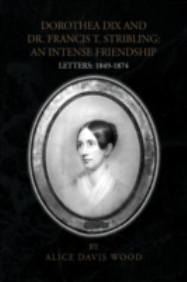 Dorothea Dix and dr. Francis T. Stribling: an Intense Friendship Letters: 1849-1874  2008 edition cover