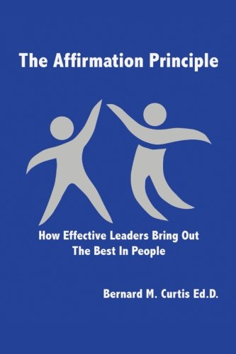 The Affirmation Principle: How Effective Leaders Bring Out the Best in People  2012 edition cover