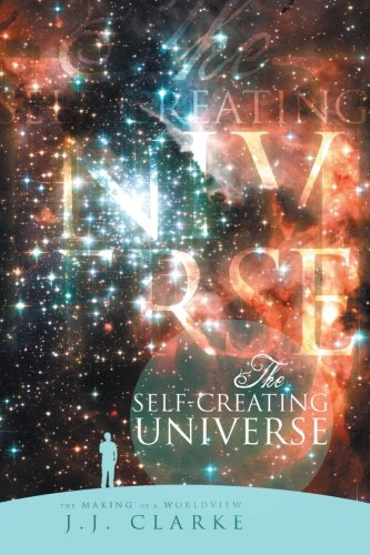 Self-Creating Universe The Making of a Worldview  2016 9781483683911 Front Cover