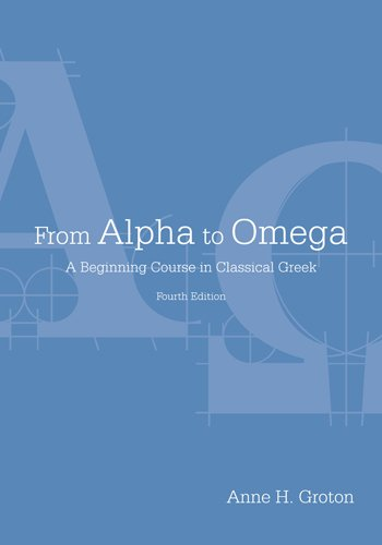 From Alpha to Omega A Beginning Course in Classical Greek 4th 2013 (Revised) 9781585103911 Front Cover