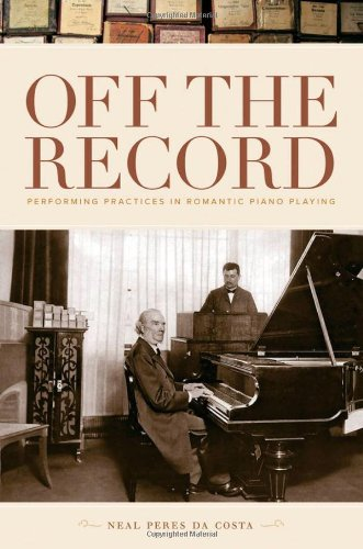 Off the Record Performing Practices in Romantic Piano Playing  2012 9780195386912 Front Cover