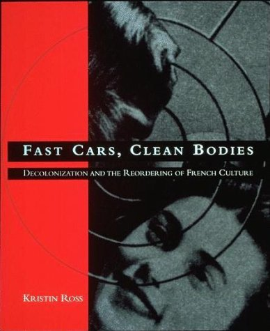 Fast Cars, Clean Bodies Decolonization and the Reordering of French Culture Reprint edition cover
