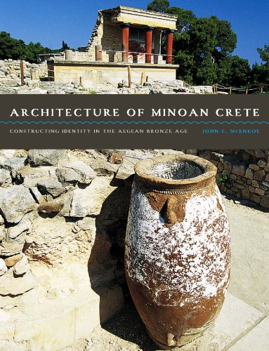Architecture of Minoan Crete Constructing Identity in the Aegean Bronze Age  2010 edition cover