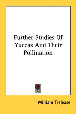Further Studies of Yuccas and Their Pollination N/A 9780548481912 Front Cover