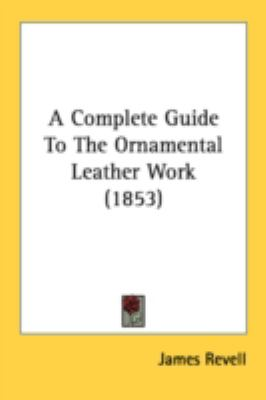 Complete Guide to the Ornamental Leather Work N/A 9780548692912 Front Cover