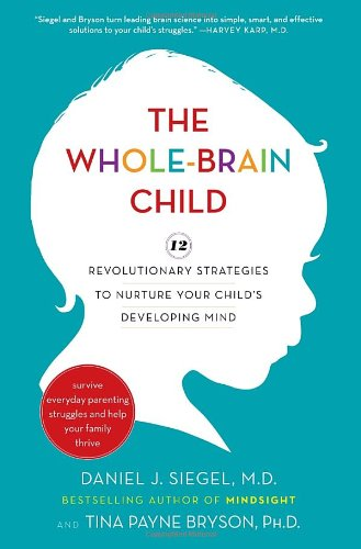 Whole-Brain Child 12 Revolutionary Strategies to Nurture Your Child's Developing Mind  2011 edition cover