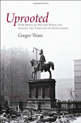 Uprooted How Breslau Became Wroclaw During the Century  2011 edition cover