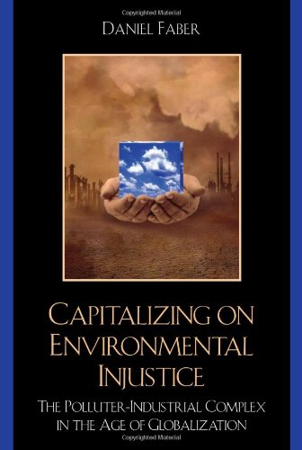Capitalizing on Environmental Injustice The Polluter-Industrial Complex in the Age of Globalization  2008 9780742533912 Front Cover
