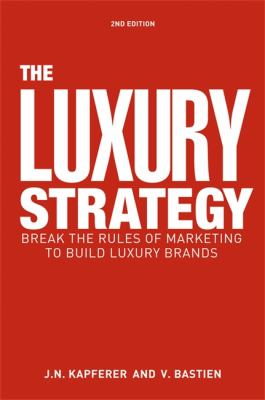 Luxury Strategy Break the Rules of Marketing to Build Luxury Brands 2nd 2012 edition cover