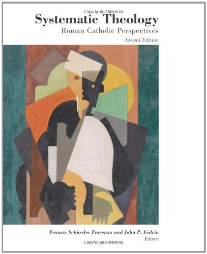 Systematic Theology Roman Catholic Perspectives 2nd 2010 (Revised) edition cover