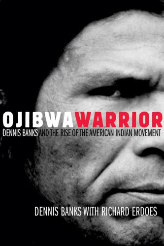 Ojibwa Warrior Dennis Banks and the Rise of the American Indian Movement  2005 edition cover