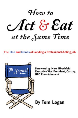 How to Act and Eat at the Same Time: the Sequel The Do's and Don'ts of Landing a Professional Acting Job  2003 edition cover