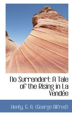 No Surrender! A Tale of the Rising in la Vend�e N/A 9781113163912 Front Cover