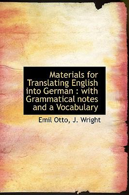 Materials for Translating English into German With Grammatical notes and a Vocabulary N/A 9781115060912 Front Cover