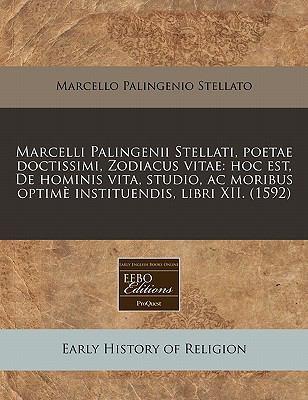 Marcelli Palingenii Stellati, poetae doctissimi, Zodiacus vitae: hoc est, de hominis vita, studio, ac moribus optim� instituendis, libri XII. (1592)  N/A 9781117785912 Front Cover