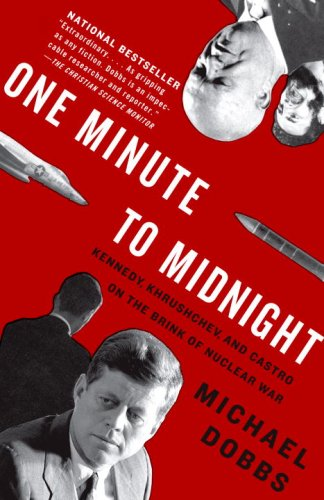 One Minute to Midnight Kennedy, Khrushchev, and Castro on the Brink of Nuclear War N/A edition cover