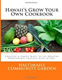 Hawaii's Grow Your Own Cookbook Creative and Simple Ways to Use Healthy Homegrown Produce with Aloha! N/A 9781484928912 Front Cover