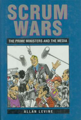 Scrum Wars The Prime Ministers and the Media  1993 9781550021912 Front Cover