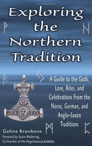 Exploring the Northern Tradition A Guide to the Gods, Lore, Rites, and Celebrations from the Norse, German, and Anglo-Saxon Traditions  2005 9781564147912 Front Cover