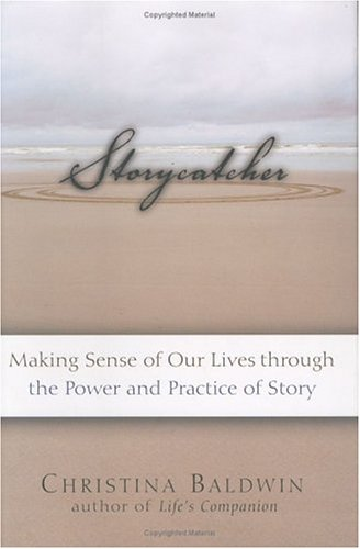 Storycatcher Making Sense of Our Lives Through the Power and Practice of Story  2005 9781577314912 Front Cover