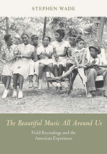 Beautiful Music All Around Us Field Recordings and the American Experience  2015 9780252080913 Front Cover