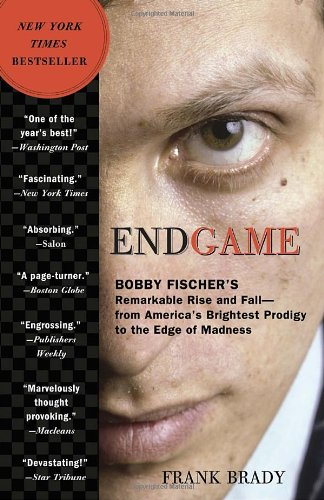 Endgame Bobby Fischer's Remarkable Rise and Fall - from America's Brightest Prodigy to the Edge of Madness N/A edition cover