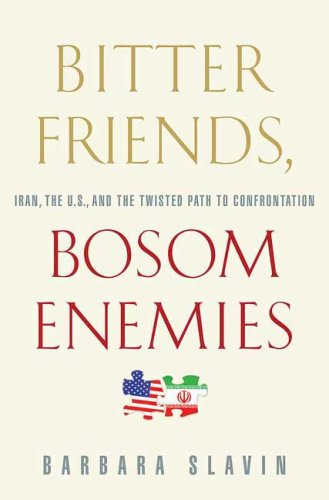 Bitter Friends, Bosom Enemies Iran, the U. S. , and the Twisted Path to Confrontation N/A edition cover