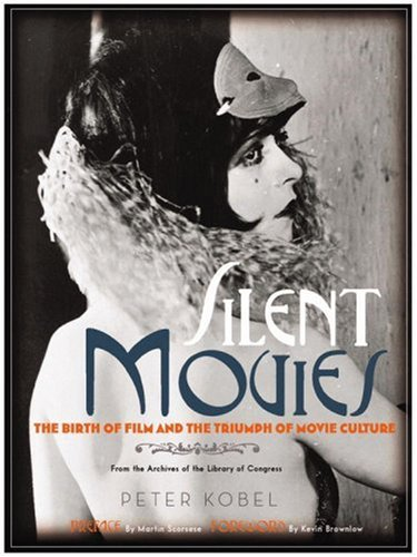 Silent Movies The Birth of Film and the Triumph of Movie Culture  2006 (Revised) edition cover