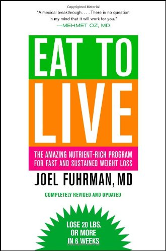 Eat to Live The Amazing Nutrient-Rich Program for Fast and Sustained Weight Loss  2011 (Revised) edition cover