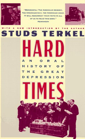 Hard Times : An Oral History of the Great Depression in America N/A 9780394746913 Front Cover