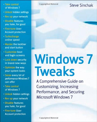 Windows 7 Tweaks A Comprehensive Guide on Customizing, Increasing Performance, and Securing Microsoft Windows 7  2010 edition cover