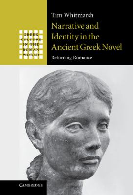 Narrative and Identity in the Ancient Greek Novel Returning Romance  2011 9780521823913 Front Cover