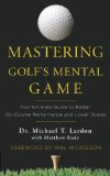Mastering Golf's Mental Game Your Ultimate Guide to Better on-Course Performance and Lower Scores  2014 9780553417913 Front Cover