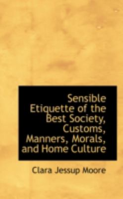 Sensible Etiquette of the Best Society, Customs, Manners, Morals, and Home Culture:   2008 edition cover