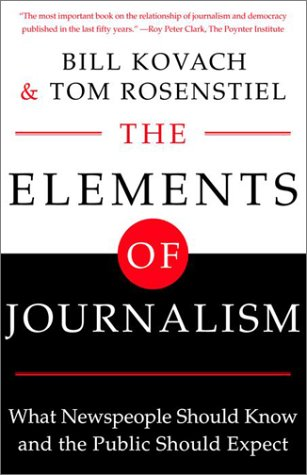 Elements of Journalism What Newspeople Should Know and the Public Should Expect, Completely Updated and Revised N/A edition cover