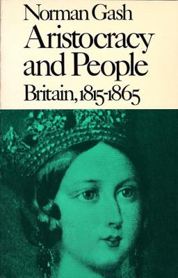 Aristocracy and People Britain, 1815-1865  1979 9780674044913 Front Cover