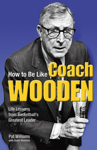 How to Be Like Coach Wooden Life Lessons from Basketball's Greatest Leader  2006 edition cover