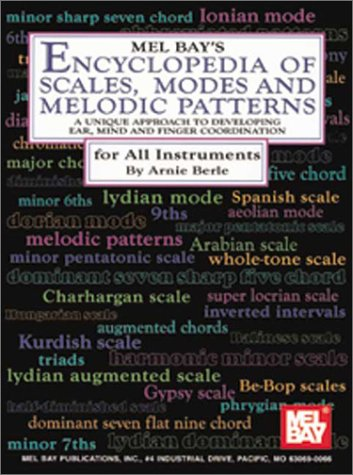 Mel Bay's Encyclopedia of Scales, Modes and Melodic Patterns A Unique Approach to Developing Ear, Mind and Finger Coordination  1997 9780786617913 Front Cover