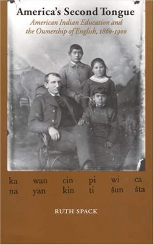 America's Second Tongue American Indian Education and the Ownership of English, 1860-1900  2002 edition cover