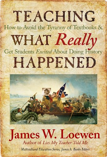 Teaching What Really Happened How to Avoid the Tyranny of Textbooks and Get Students Excited about Doing History  2009 edition cover