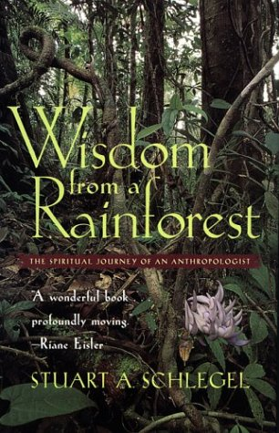 Wisdom from a Rainforest The Spiritual Journey of an Anthropologist  1998 9780820324913 Front Cover