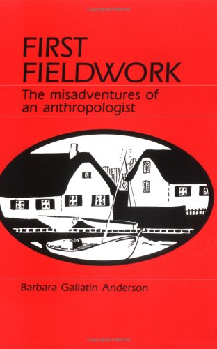 First Fieldwork The Misadventures of an Anthropologist N/A edition cover