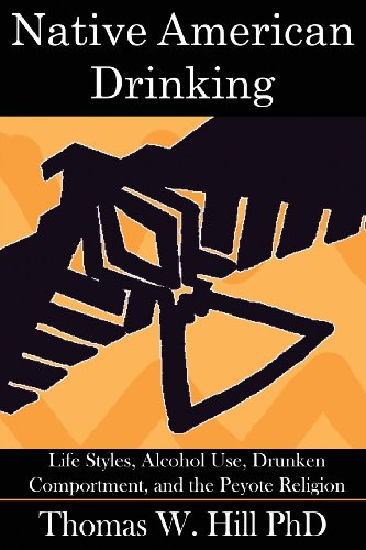 Native American Drinking Life Styles, Alcohol Use, Drunken Comportment, Problem Drinking, and the Peyote Religion  2013 9780982921913 Front Cover