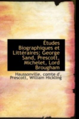 �tudes Biographiques et Litt�raires; George Sand, Prescott, Michelet, Lord Brougham  N/A 9781113223913 Front Cover
