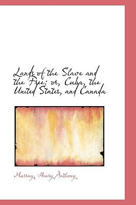Lands of the Slave and the Free : Or, Cuba, the United States, and Canada N/A 9781113520913 Front Cover