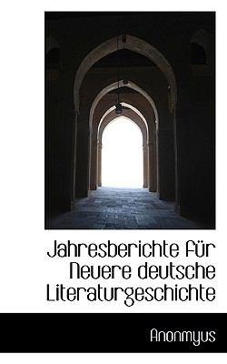 Jahresberichte F�r Neuere Deutsche Literaturgeschichte  N/A 9781116079913 Front Cover