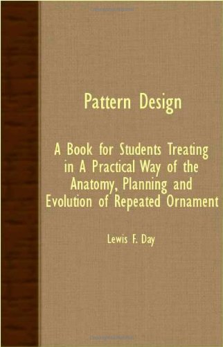 Pattern Design - a Book for Students Treating in a Practical Way of the Anatomy, Planning and Evolution of Repeated Ornament  N/A 9781406743913 Front Cover